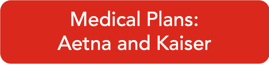 Medical Plans: Aetna and Kaiser